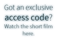 Got an exclusive access code? Watch the short film here.